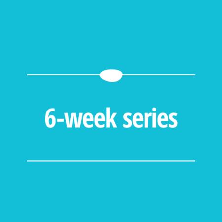 6 Week Series